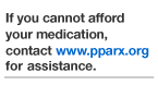 If you cannot afford your medication, contact www.pparx.org for assistance.